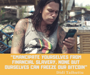 Didi Taihuttu Emacipate yourselves from financial slavery, None but ourselves can freeze our Bitcoin